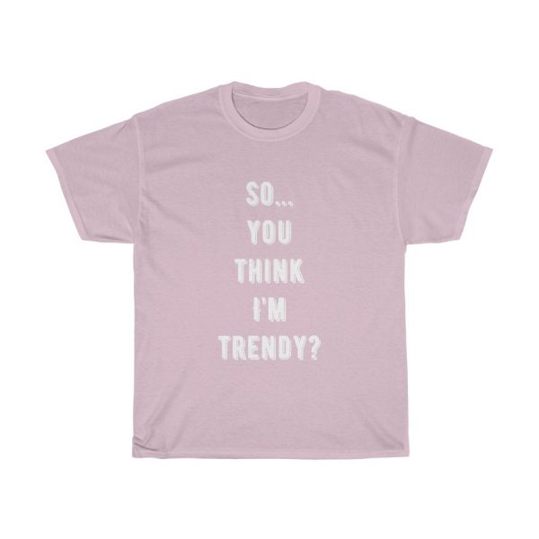 So... You Think I'm Trendy?  Tee