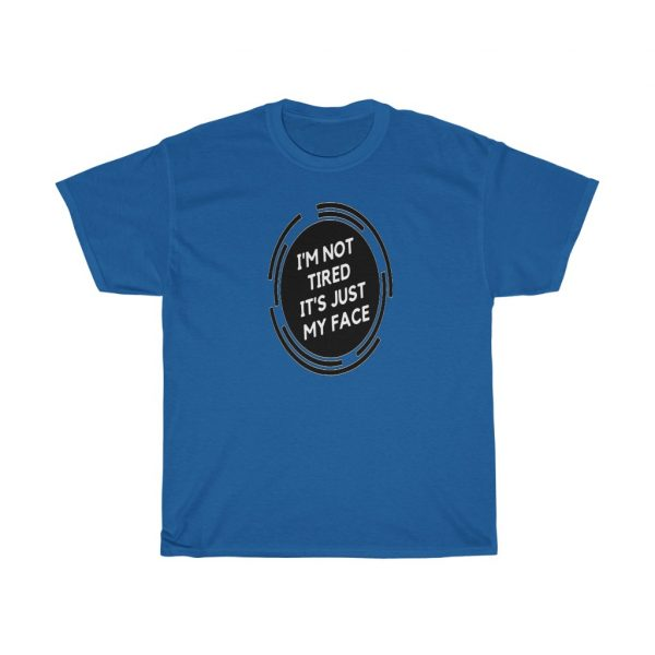 I'm Not Tired It's Just My Face Cotton Tee