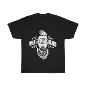 What's In My Beard Heavy Cotton Tee