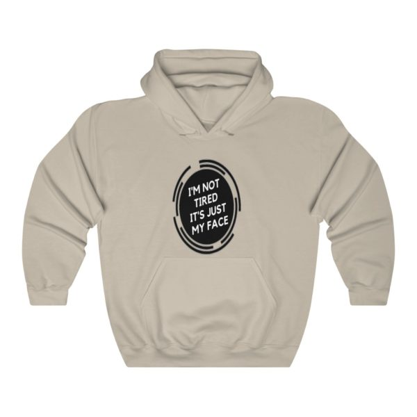 I'm Not Tired It's Just Myface Hooded Sweatshirt